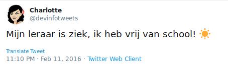 Tweet with text: 'Mijn leraar is ziek. Ik heb vrij van school.' and sunny emoticon.